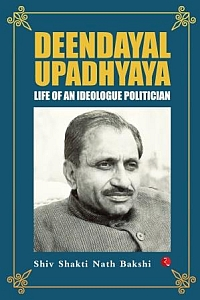 Deendayal Upadhyaya: Life of an Ideologue Politician